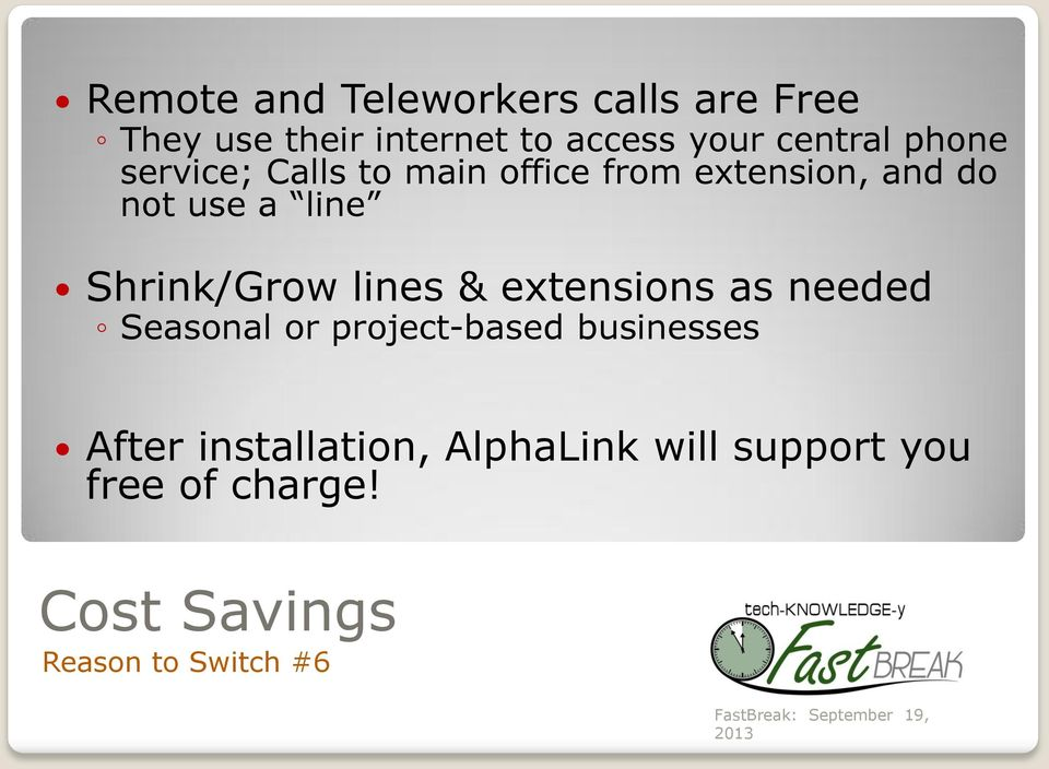Shrink/Grow lines & extensions as needed Seasonal or project-based businesses