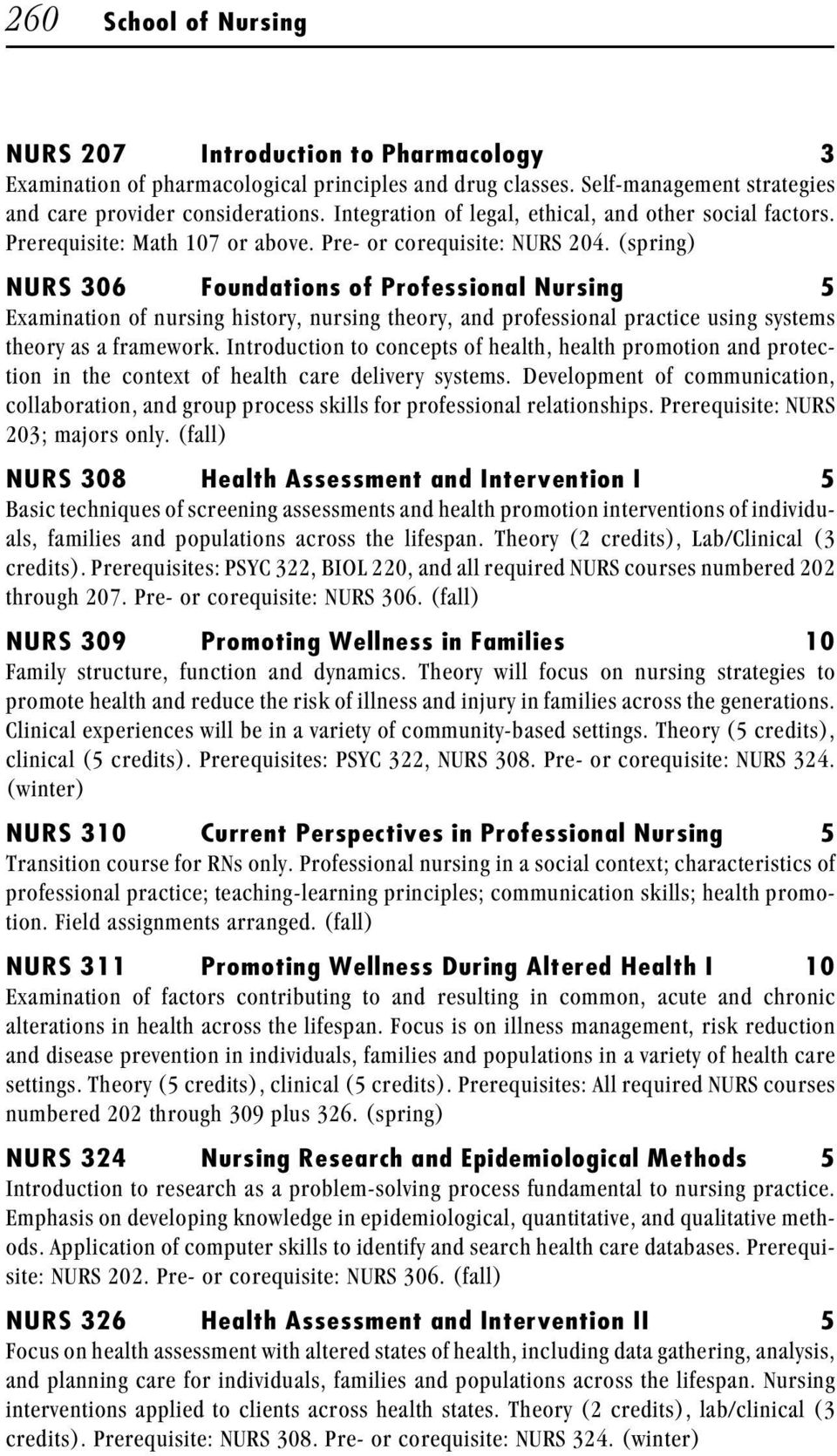 (spring) NURS 306 Foundations of Professional Nursing 5 Examination of nursing history, nursing theory, and professional practice using systems theory as a framework.