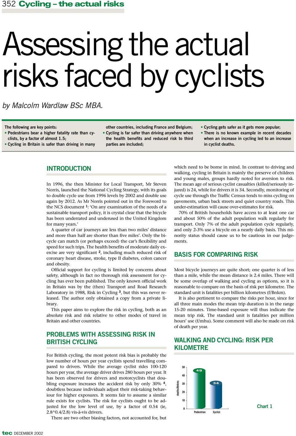 5; Cycling in Britain is safer than driving in many other countries, including France and Belgium; Cycling is far safer than driving anywhere when the health benefits and reduced risk to third