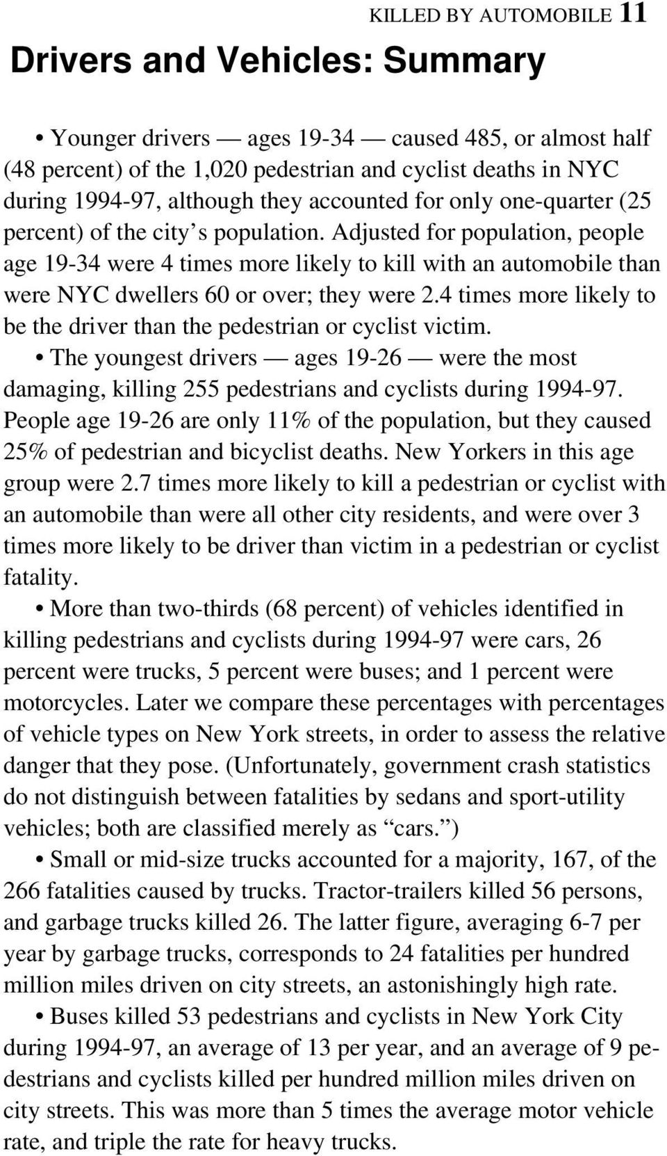 Adjusted for population, people age 19-34 were 4 times more likely to kill with an automobile than were NYC dwellers 60 or over; they were 2.