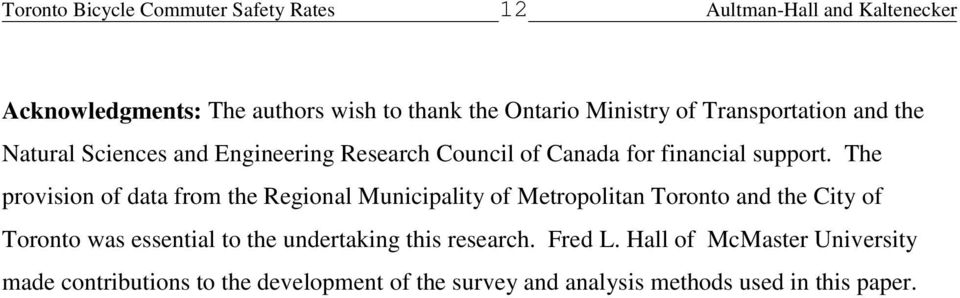 The provision of data from the Regional Municipality of Metropolitan Toronto and the City of Toronto was essential to the