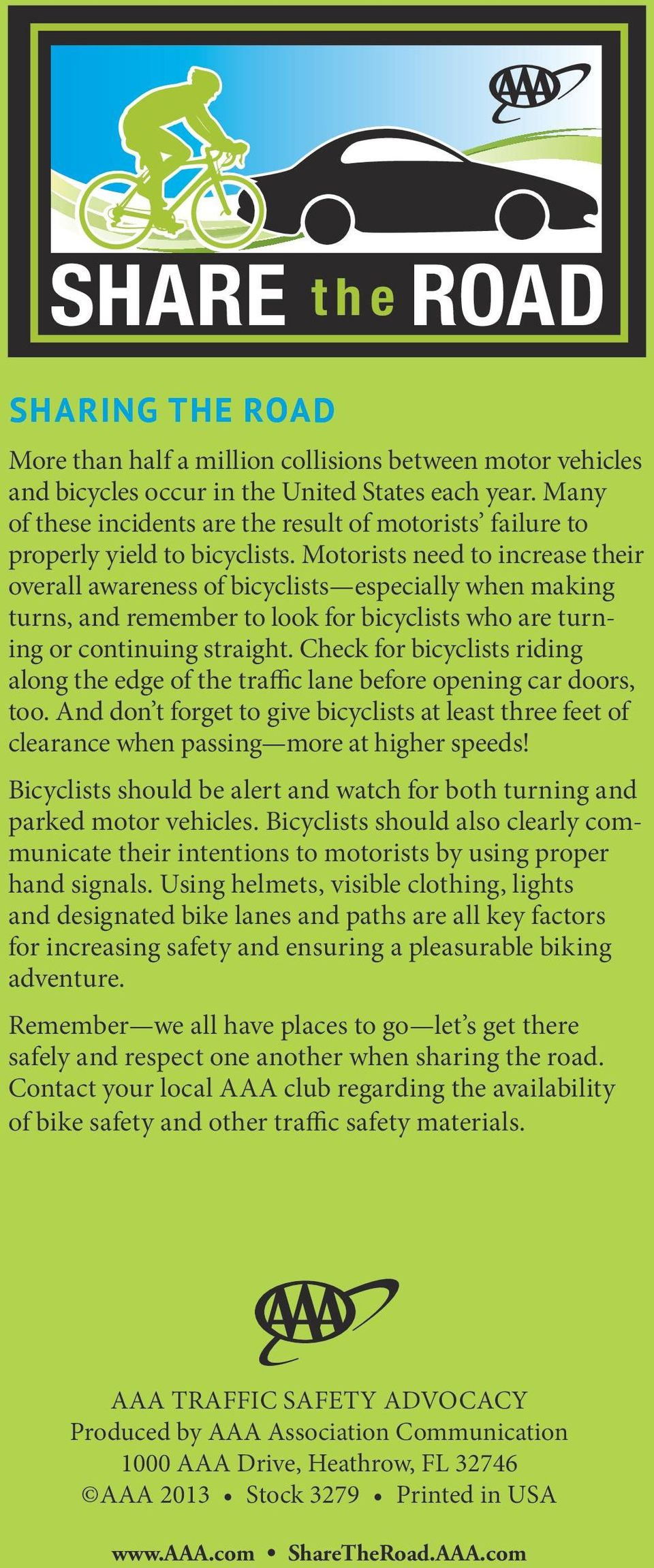 Motorists need to increase their overall awareness of bicyclists especially when making turns, and remember to look for bicyclists who are turning or continuing straight.