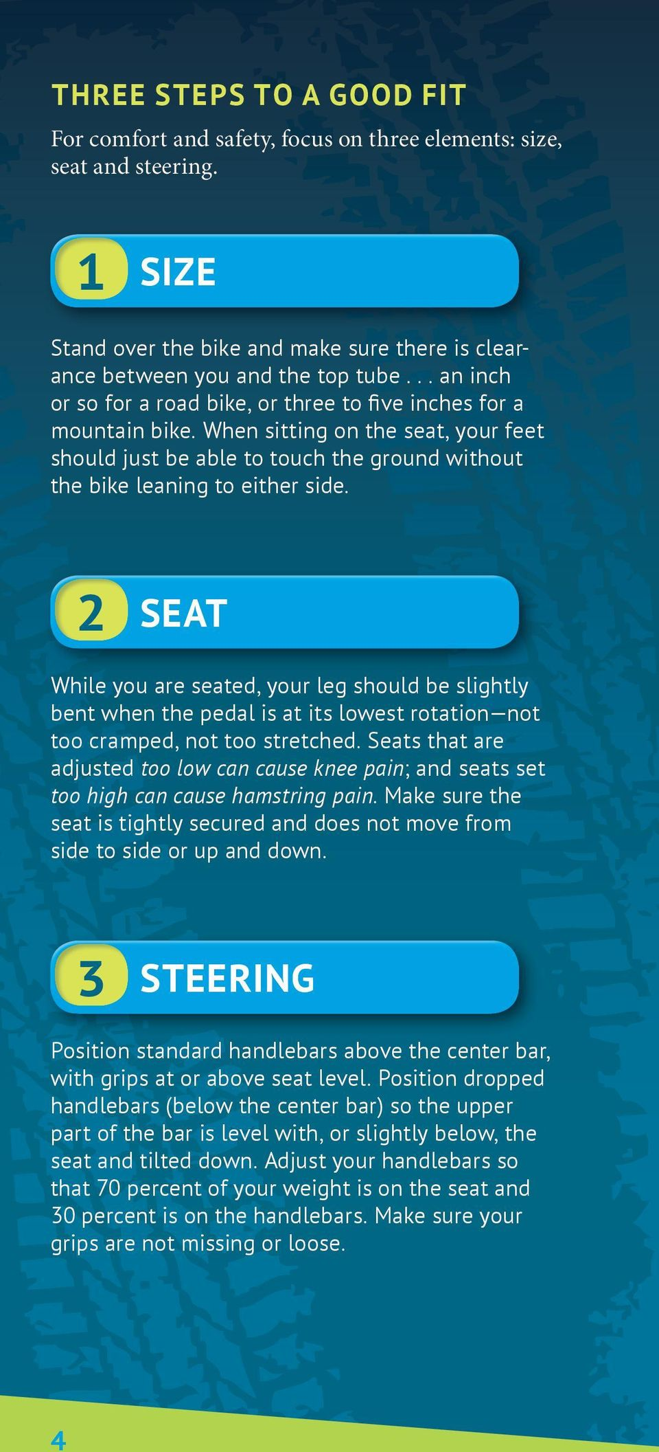 2 SEAT While you are seated, your leg should be slightly bent when the pedal is at its lowest rotation not too cramped, not too stretched.