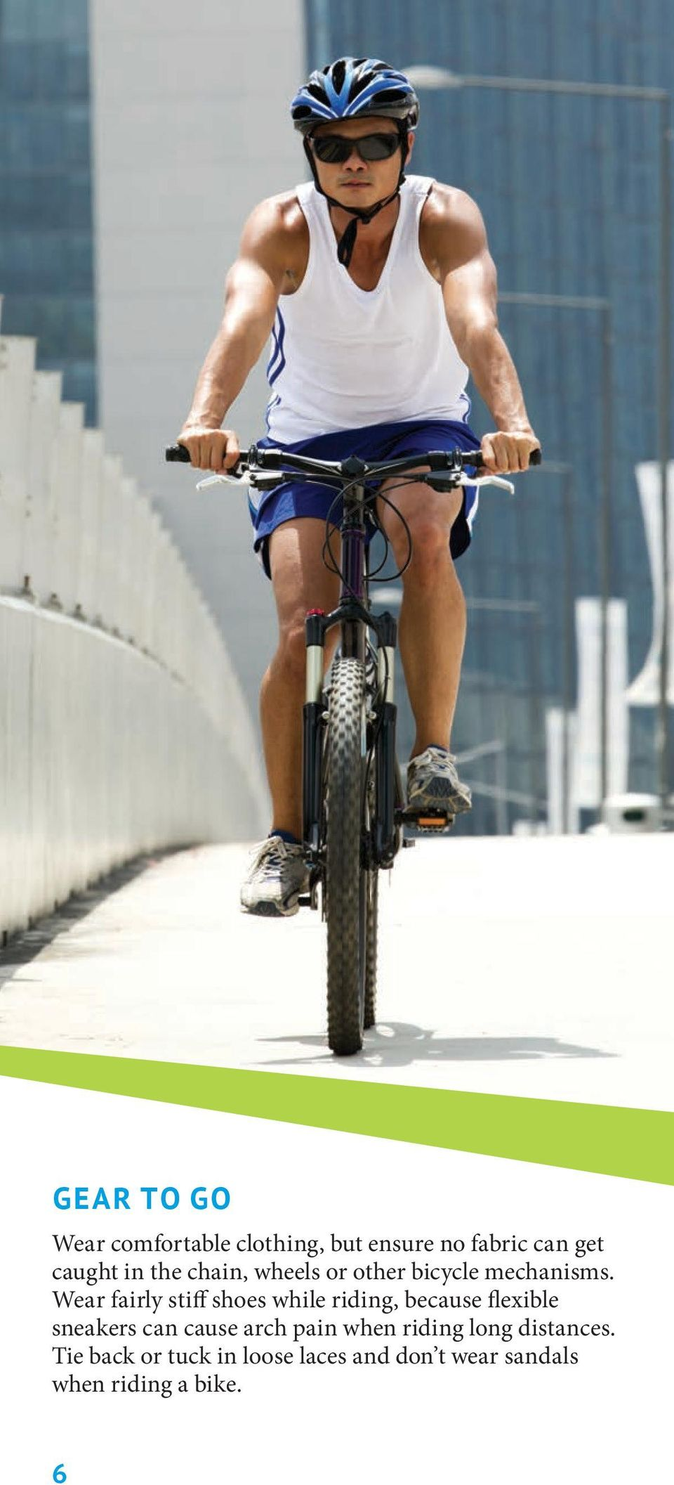Wear fairly stiff shoes while riding, because flexible sneakers can cause
