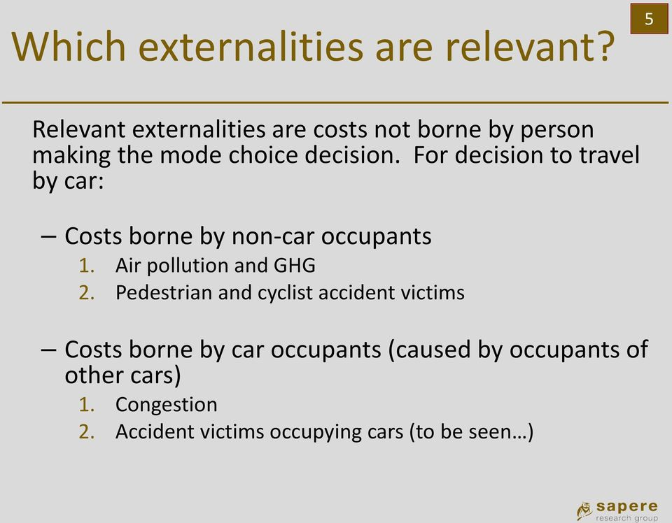 For decision to travel by car: Costs borne by non-car occupants 1. Air pollution and GHG 2.