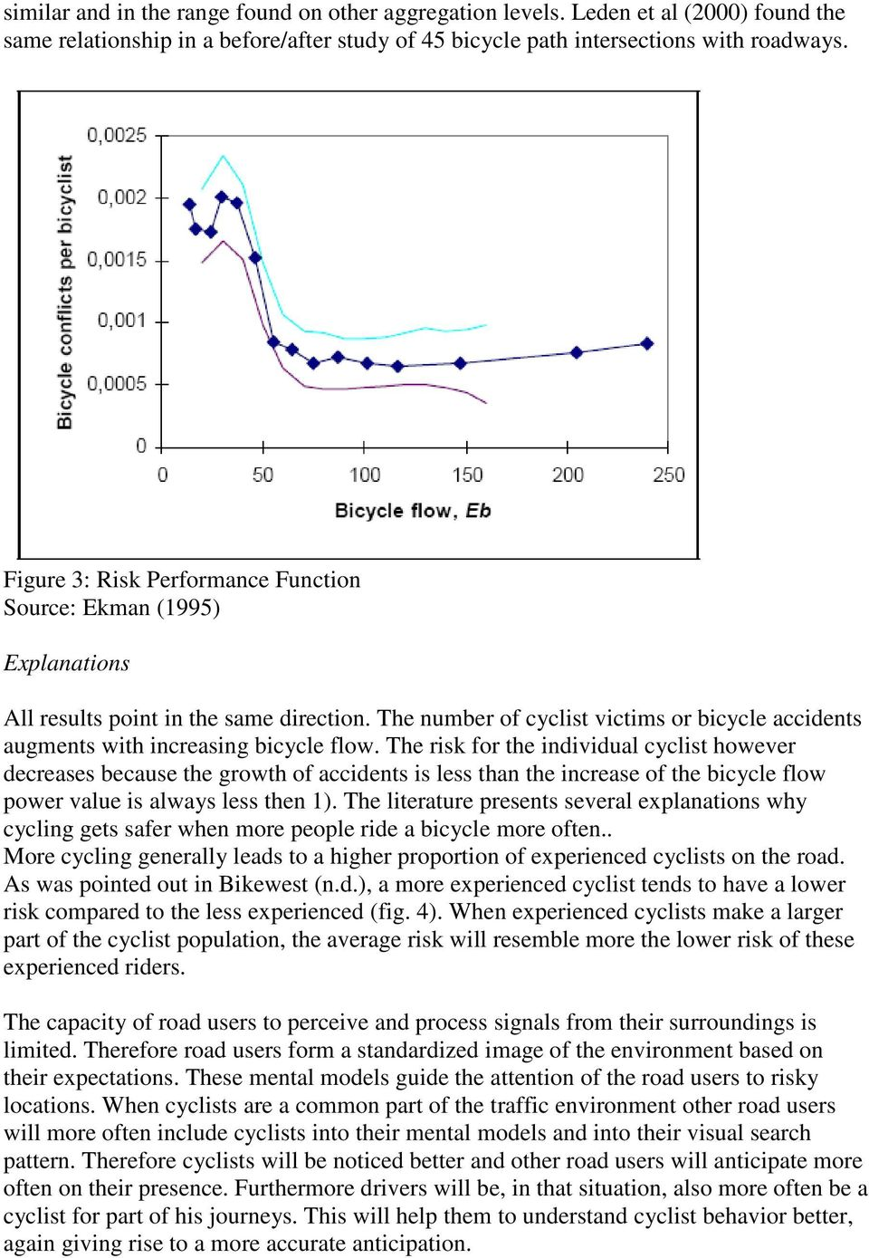 The risk for the individual cyclist however decreases because the growth of accidents is less than the increase of the bicycle flow power value is always less then 1).