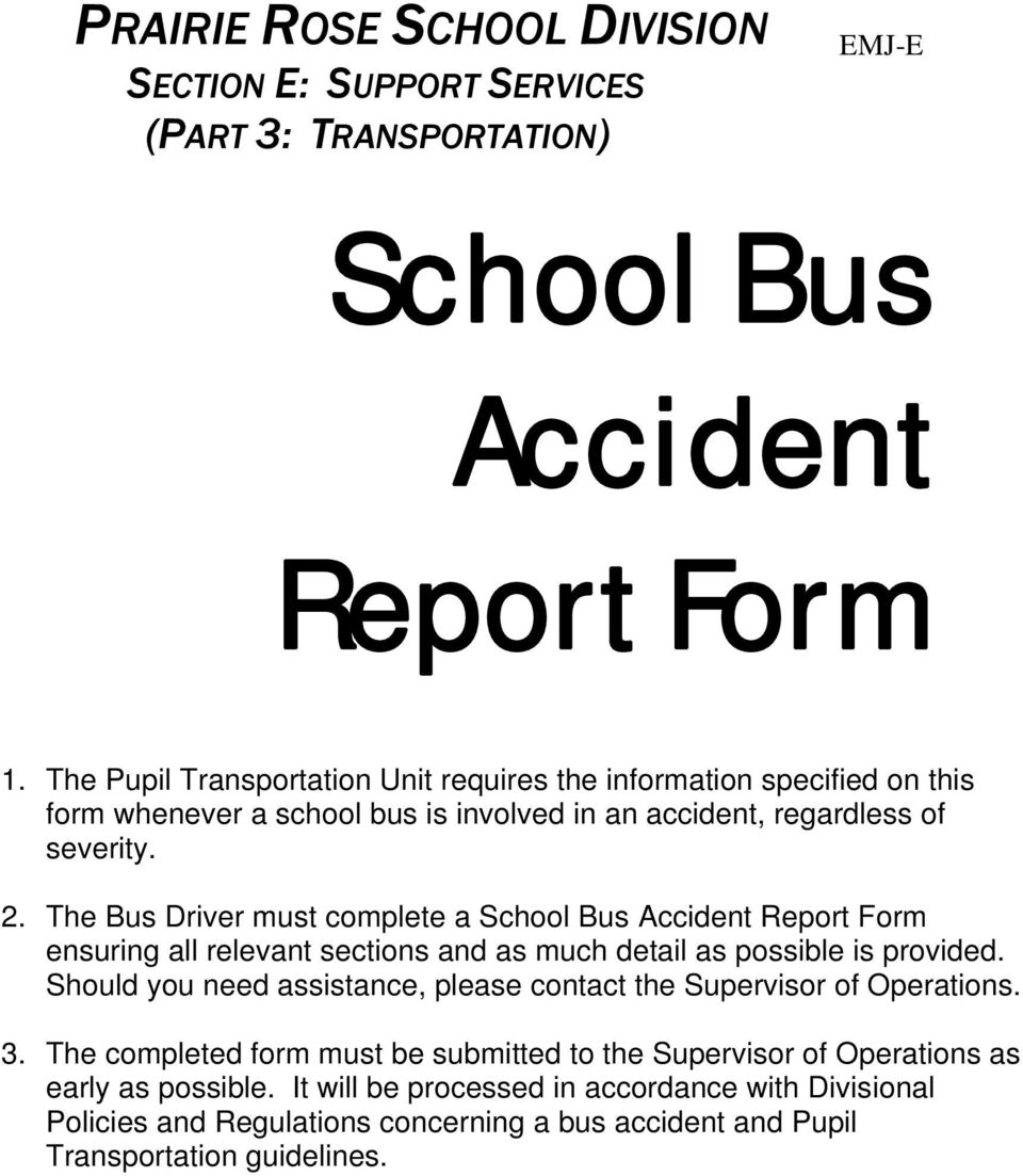 The Bus Driver must complete a School Bus Accident Report Form ensuring all relevant sections and as much detail as possible is provided.