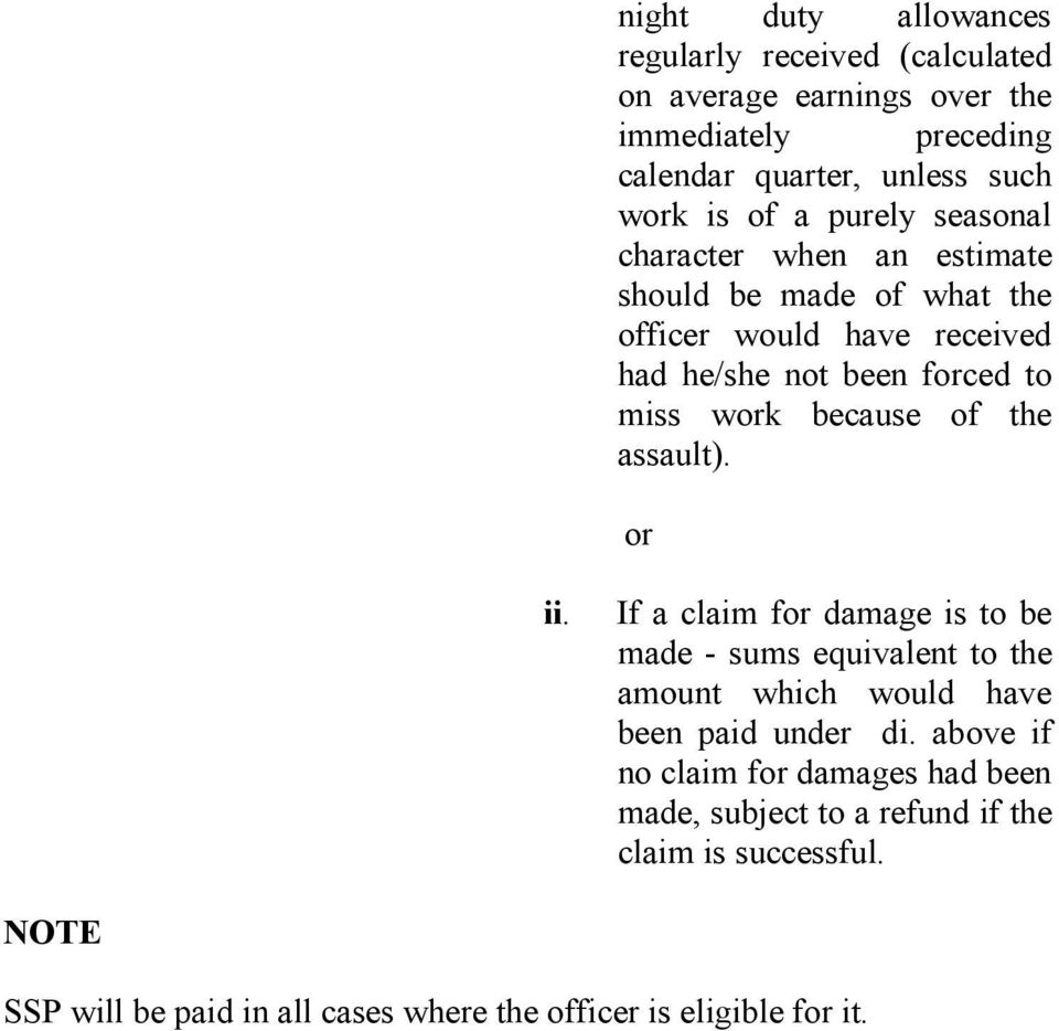 of the assault). or ii. If a claim for damage is to be made - sums equivalent to the amount which would have been paid under di.