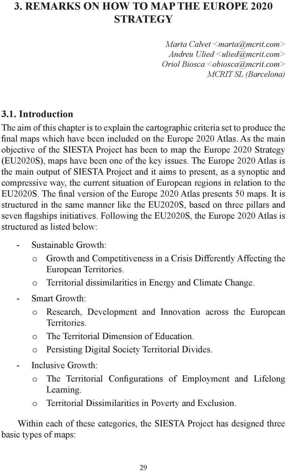As the main objective of the SIESTA Project has been to map the Europe 2020 Strategy (EU2020S), maps have been one of the key issues.
