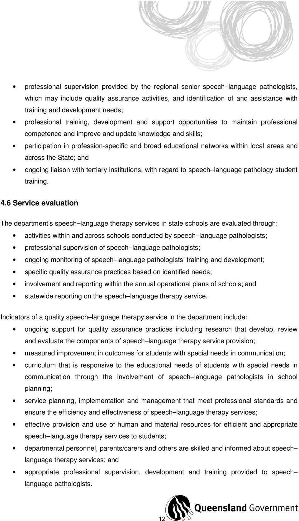 and broad educational networks within local areas and across the State; and ongoing liaison with tertiary institutions, with regard to speech language pathology student training. 4.