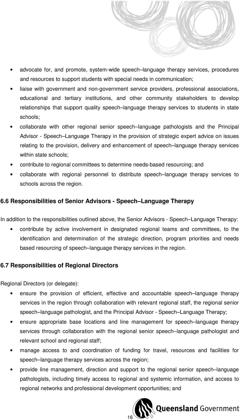 students in state schools; collaborate with other regional senior speech language pathologists and the Principal Advisor - Speech Language Therapy in the provision of strategic expert advice on