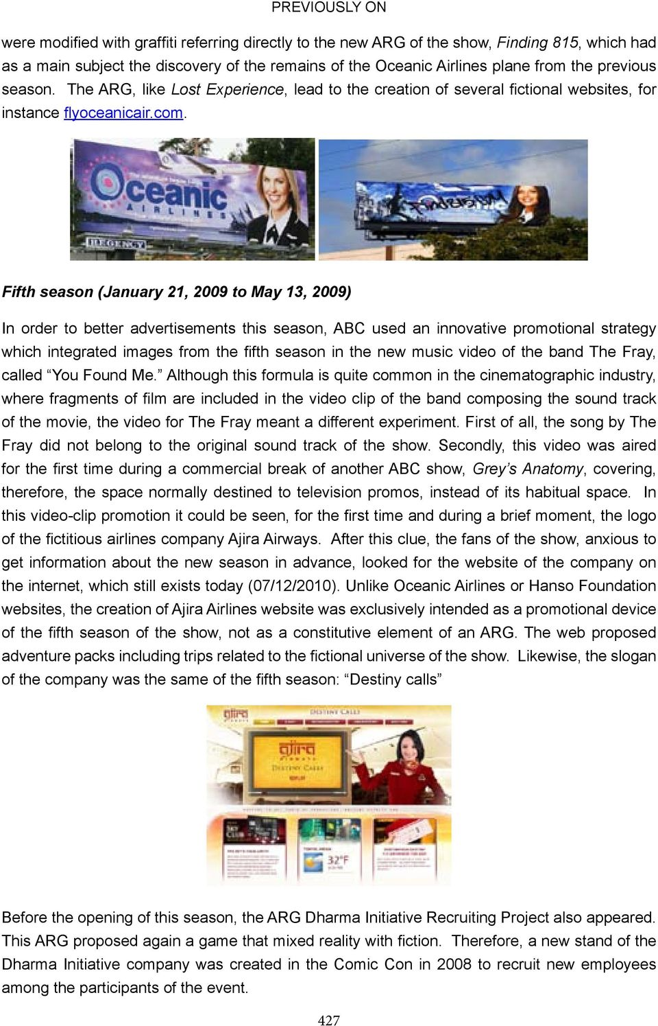 Fifth season (January 21, 2009 to May 13, 2009) In order to better advertisements this season, ABC used an innovative promotional strategy which integrated images from the fifth season in the new