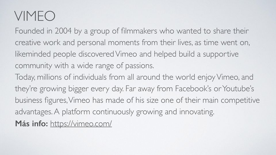 Today, millions of individuals from all around the world enjoy Vimeo, and they re growing bigger every day.