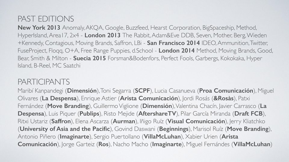 school - London 2014 Method, Moving Brands, Good, Bear, Smith & Milton - Suecia 2015 Forsman&Bodenfors, Perfect Fools, Garbergs, Kokokaka, Hyper Island, B-Reel, MC Saatchi PARTICIPANTS Maribí