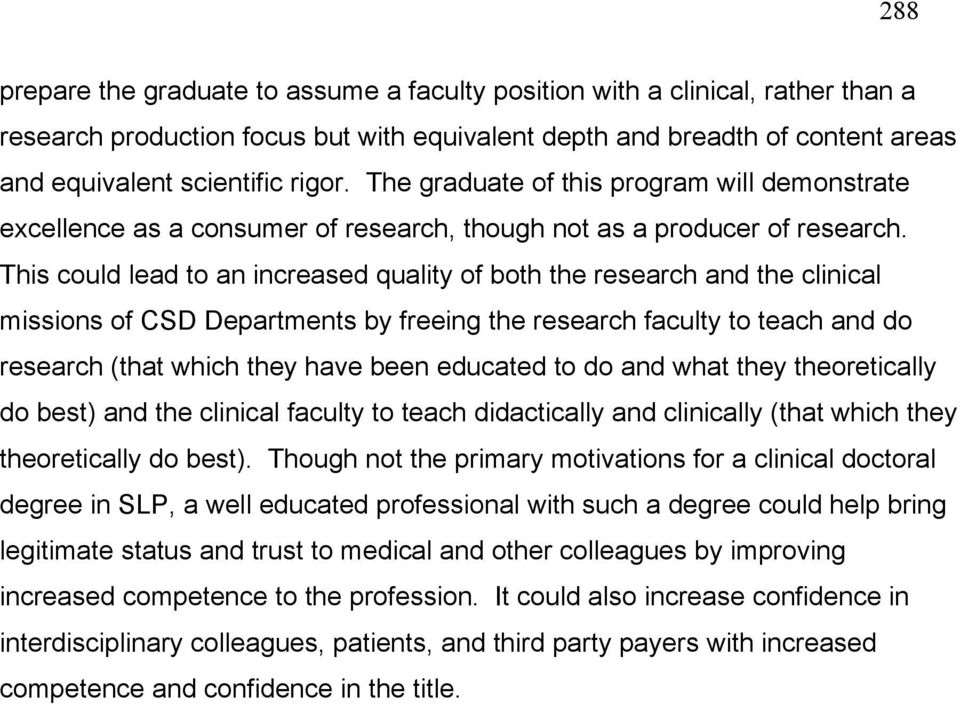 This could lead to an increased quality of both the research and the clinical missions of CSD Departments by freeing the research faculty to teach and do research (that which they have been educated
