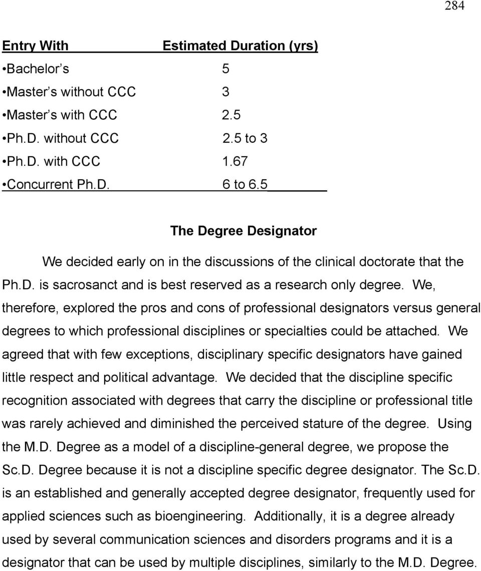 We, therefore, explored the pros and cons of professional designators versus general degrees to which professional disciplines or specialties could be attached.