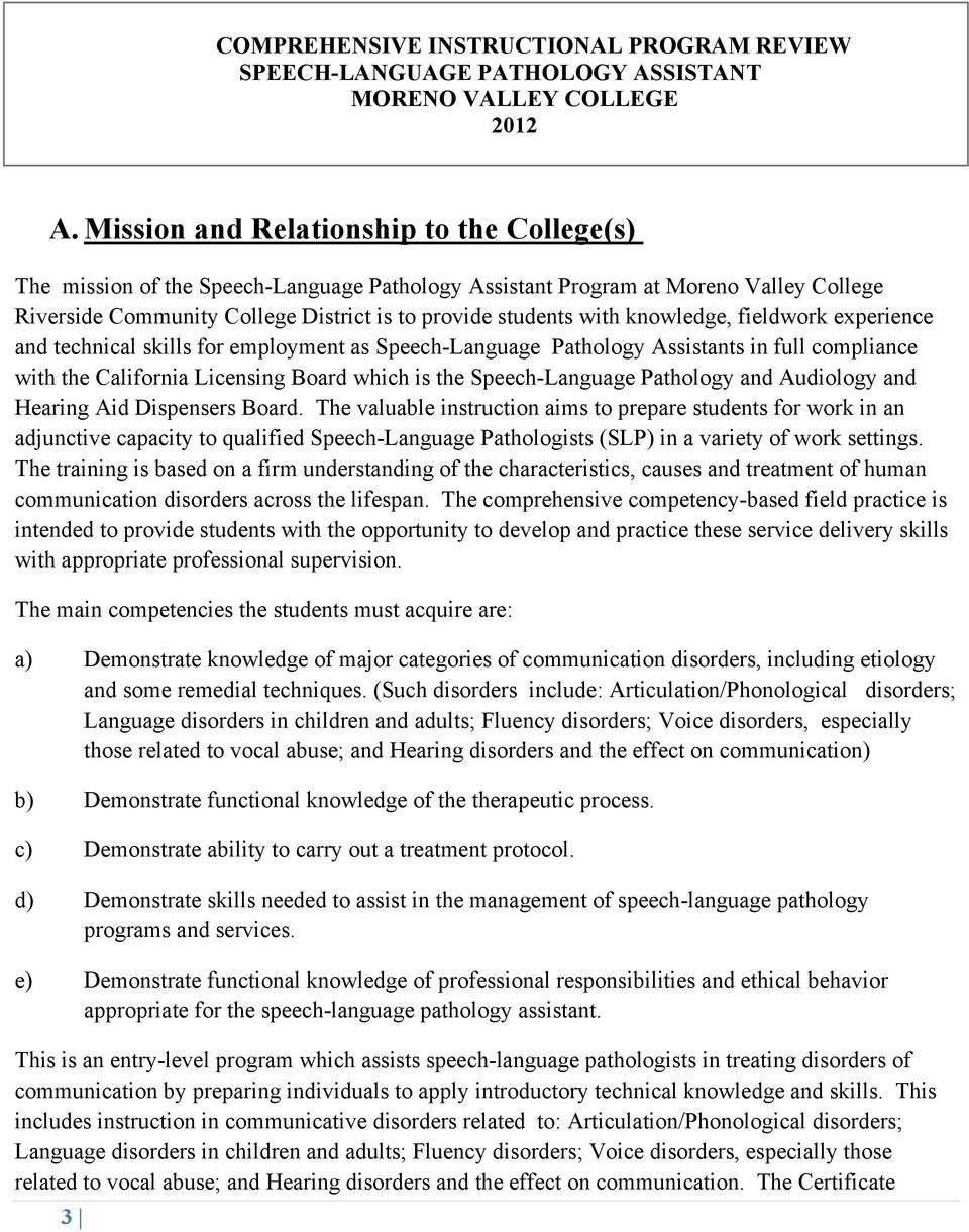 knowledge, fieldwork experience and technical skills for employment as Speech-Language Pathology Assistants in full compliance with the California Licensing Board which is the Speech-Language