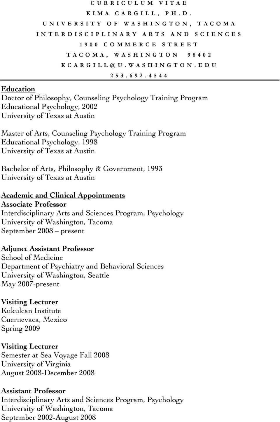 Educational Psychology, 1998 University of Texas at Austin Bachelor of Arts, Philosophy & Government, 1993 University of Texas at Austin Academic and Clinical Appointments Associate Professor