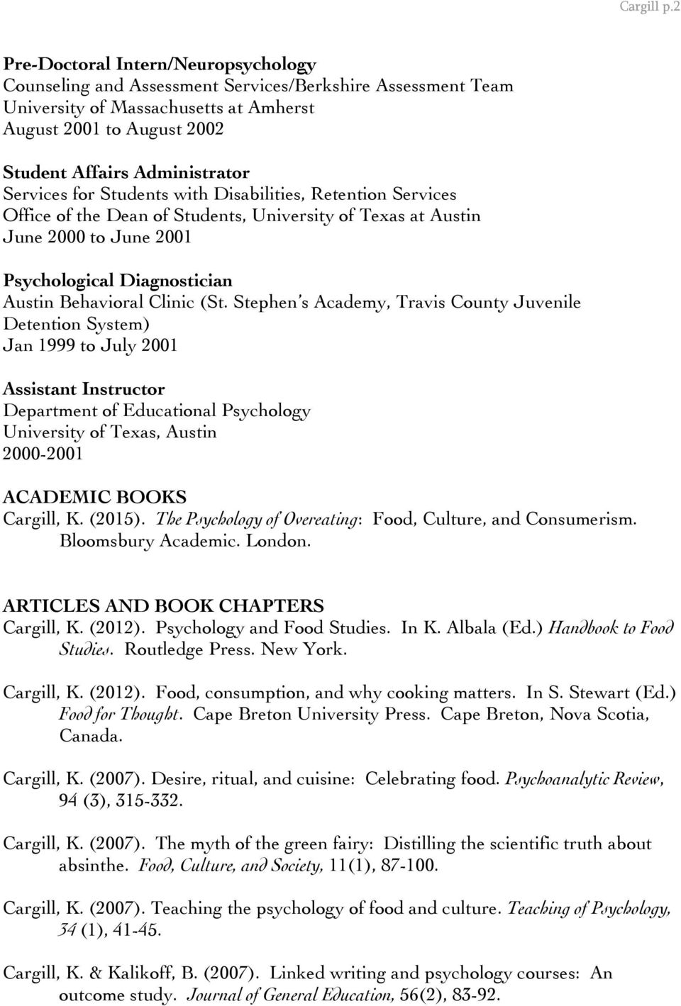 Services for Students with Disabilities, Retention Services Office of the Dean of Students, University of Texas at Austin June 2000 to June 2001 Psychological Diagnostician Austin Behavioral Clinic