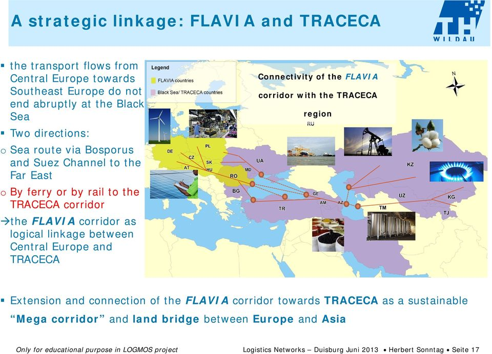 Europe and TRACECA Connectivity of the FLAVIA corridor with the TRACECA region Extension and connection of the FLAVIA corridor towards TRACECA as a sustainable