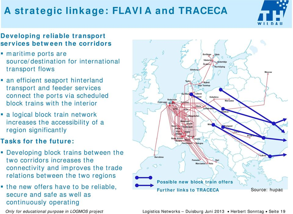 the future: Developing block trains between the two corridors increases the connectivity and improves the trade relations between the two regions the new offers have to be reliable, secure and safe