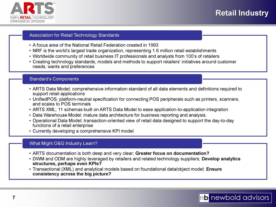 initiatives around customer needs, wants and preferences Standard s Components ARTS Data Model; comprehensive information standard of all data elements and definitions required to support retail