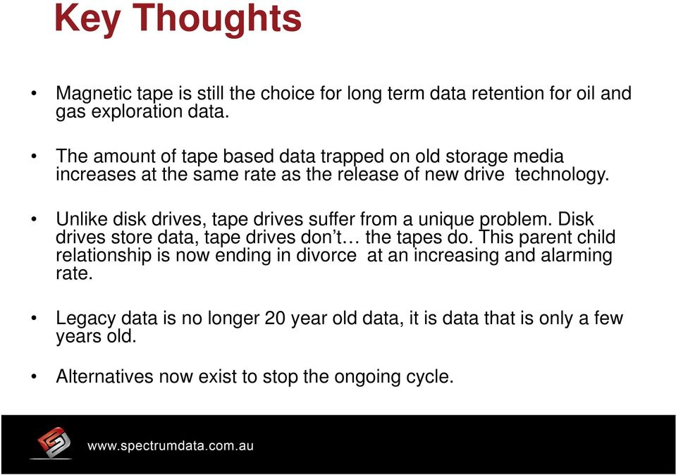Unlike disk drives, tape drives suffer from a unique problem. Disk drives store data, tape drives don t the tapes do.
