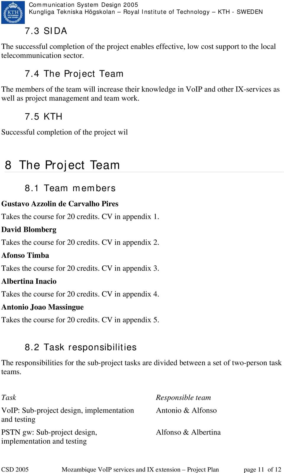 5 KTH Successful completion of the project wil 8 The Project Team 8.1 Team members Gustavo Azzolin de Carvalho Pires Takes the course for 20 credits. CV in appendix 1.