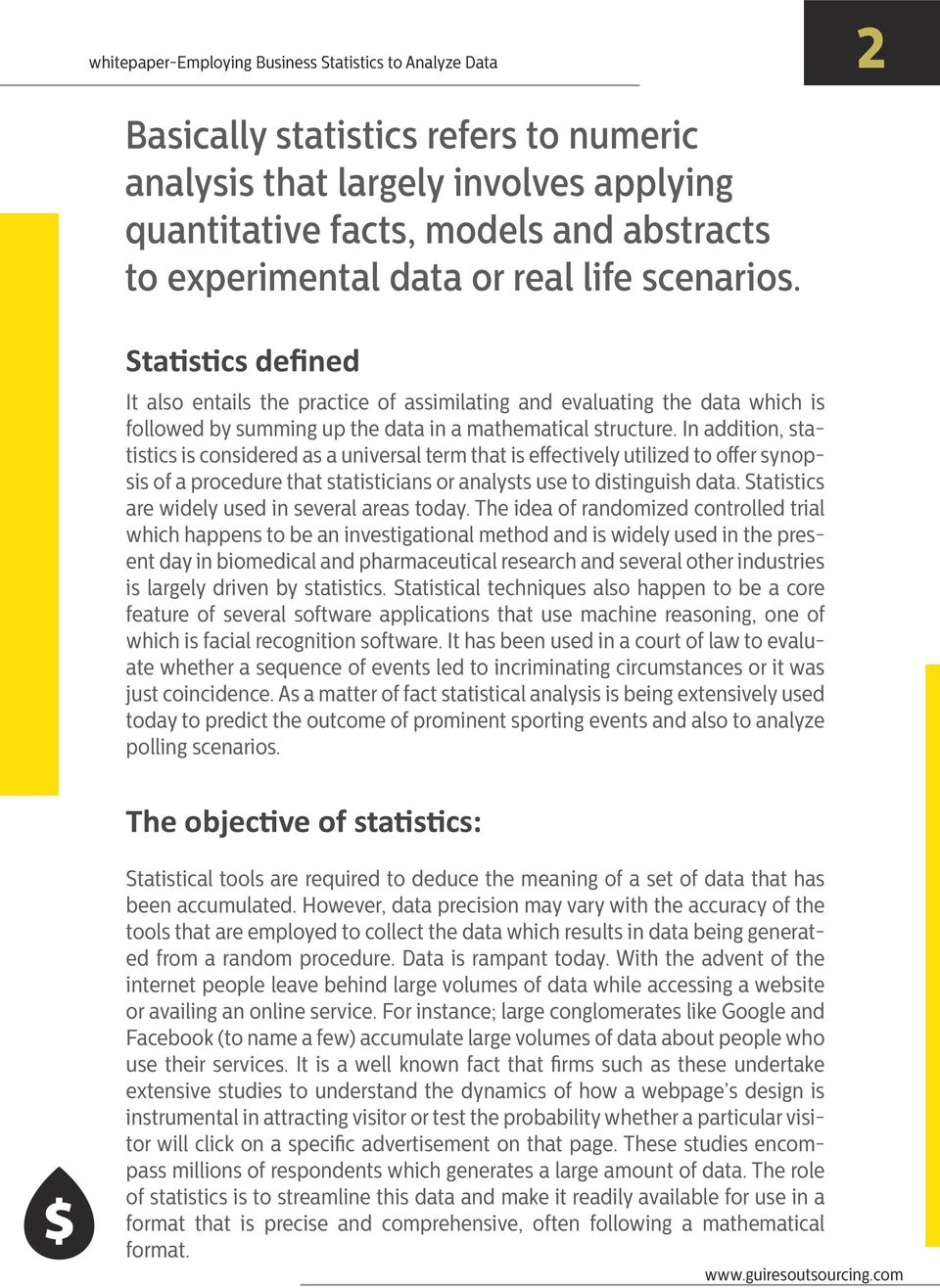 In addition, statistics is considered as a universal term that is effectively utilized to offer synopsis of a procedure that statisticians or analysts use to distinguish data.
