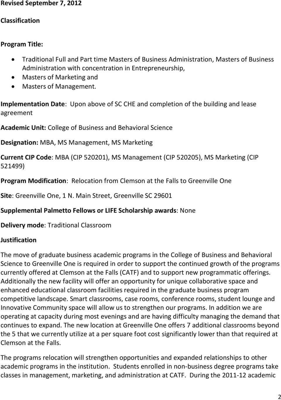 Implementation Date: Upon above of SC CHE and completion of the building and lease agreement Academic Unit: College of Business and Behavioral Science Designation: MBA, MS Management, MS Marketing