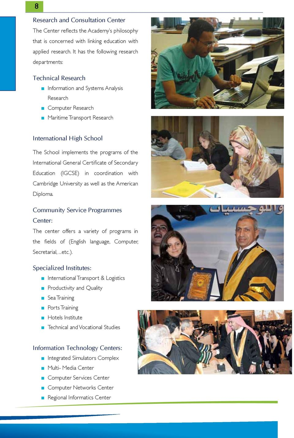 the programs of the International General Certificate of Secondary Education (IGCSE) in coordination with Cambridge University as well as the American Diploma.