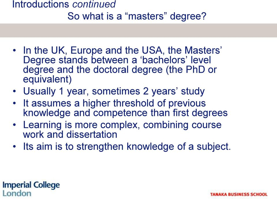 degree (the PhD or equivalent) Usually 1 year, sometimes 2 years study It assumes a higher threshold of