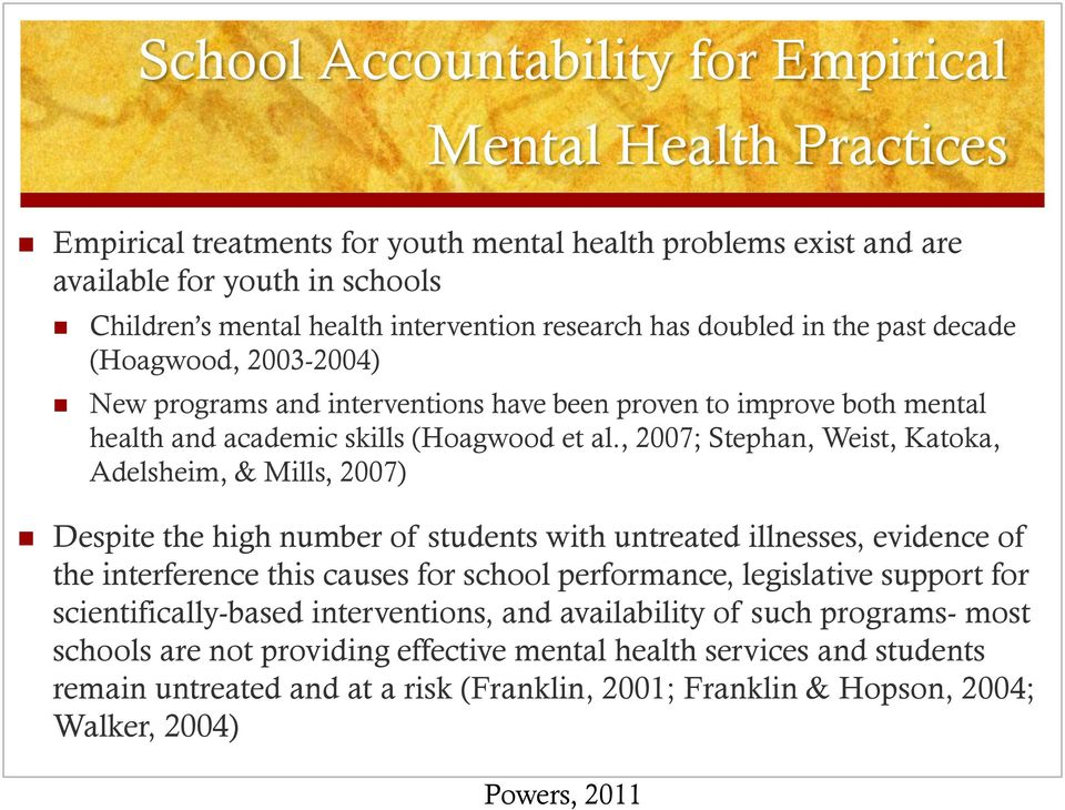 , 2007; Stephan, Weist, Katoka, Adelsheim, & Mills, 2007) Despite the high number of students with untreated illnesses, evidence of the interference this causes for school performance, legislative
