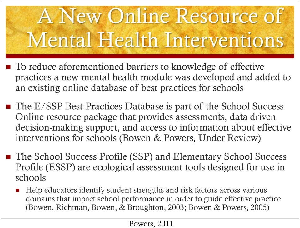 access to information about effective interventions for schools (Bowen & Powers, Under Review) The School Success Profile (SSP) and Elementary School Success Profile (ESSP) are ecological assessment