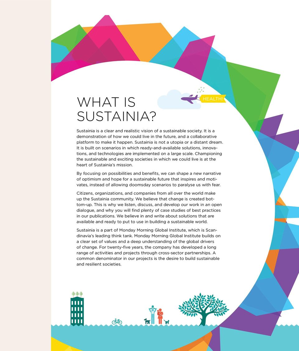 Championing the sustainable and exciting societies in which we could live is at the heart of Sustainia s mission.