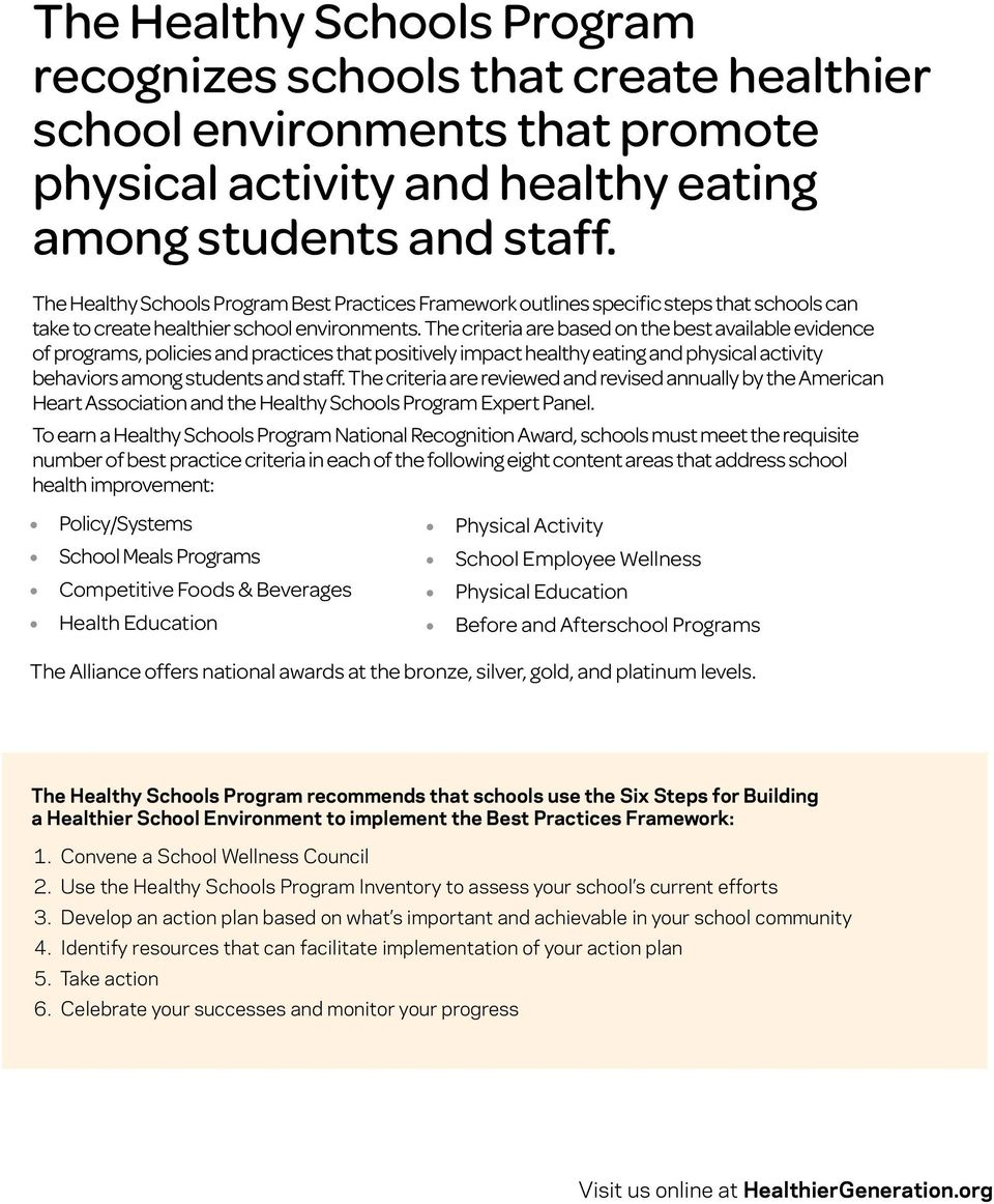 The criteria are based on the best available evidence of programs, policies and practices that positively impact healthy eating and physical activity behaviors among students and staff.