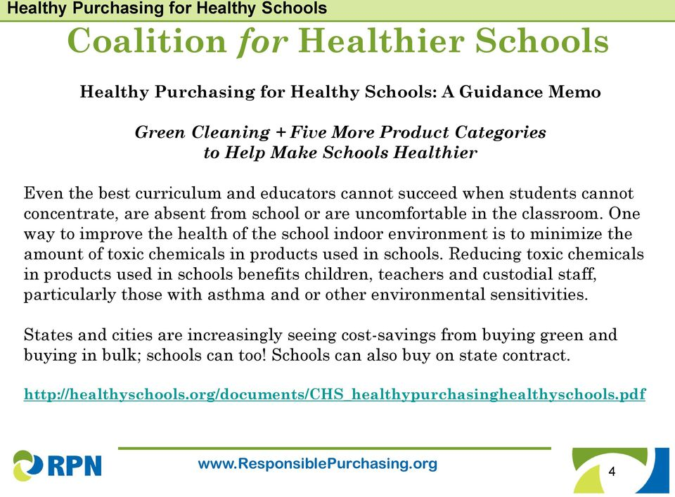 One way to improve the health of the school indoor environment is to minimize the amount of toxic chemicals in products used in schools.