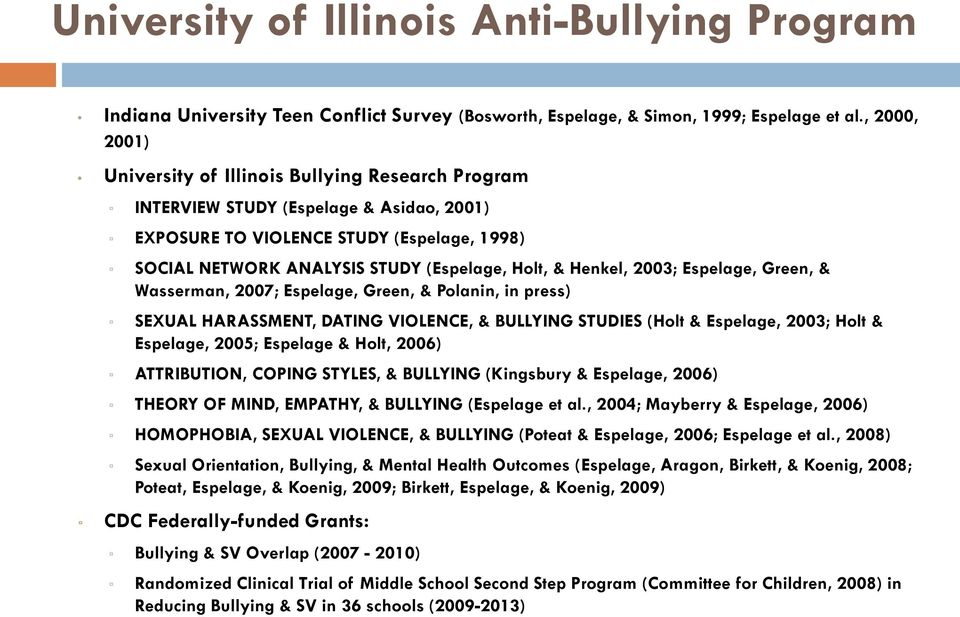Henkel, 2003; Espelage, Green, & Wasserman, 2007; Espelage, Green, & Polanin, in press) SEXUAL HARASSMENT, DATING VIOLENCE, & BULLYING STUDIES (Holt & Espelage, 2003; Holt & Espelage, 2005; Espelage