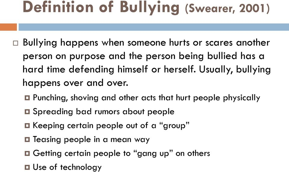 Usually, bullying happens over and over.