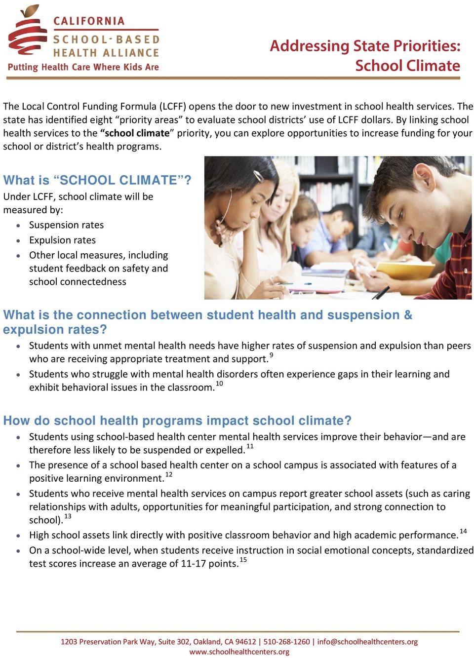 By linking school health services to the school climate priority, you can explore opportunities to increase funding for your school or district s health programs. What is SCHOOL CLIMATE?