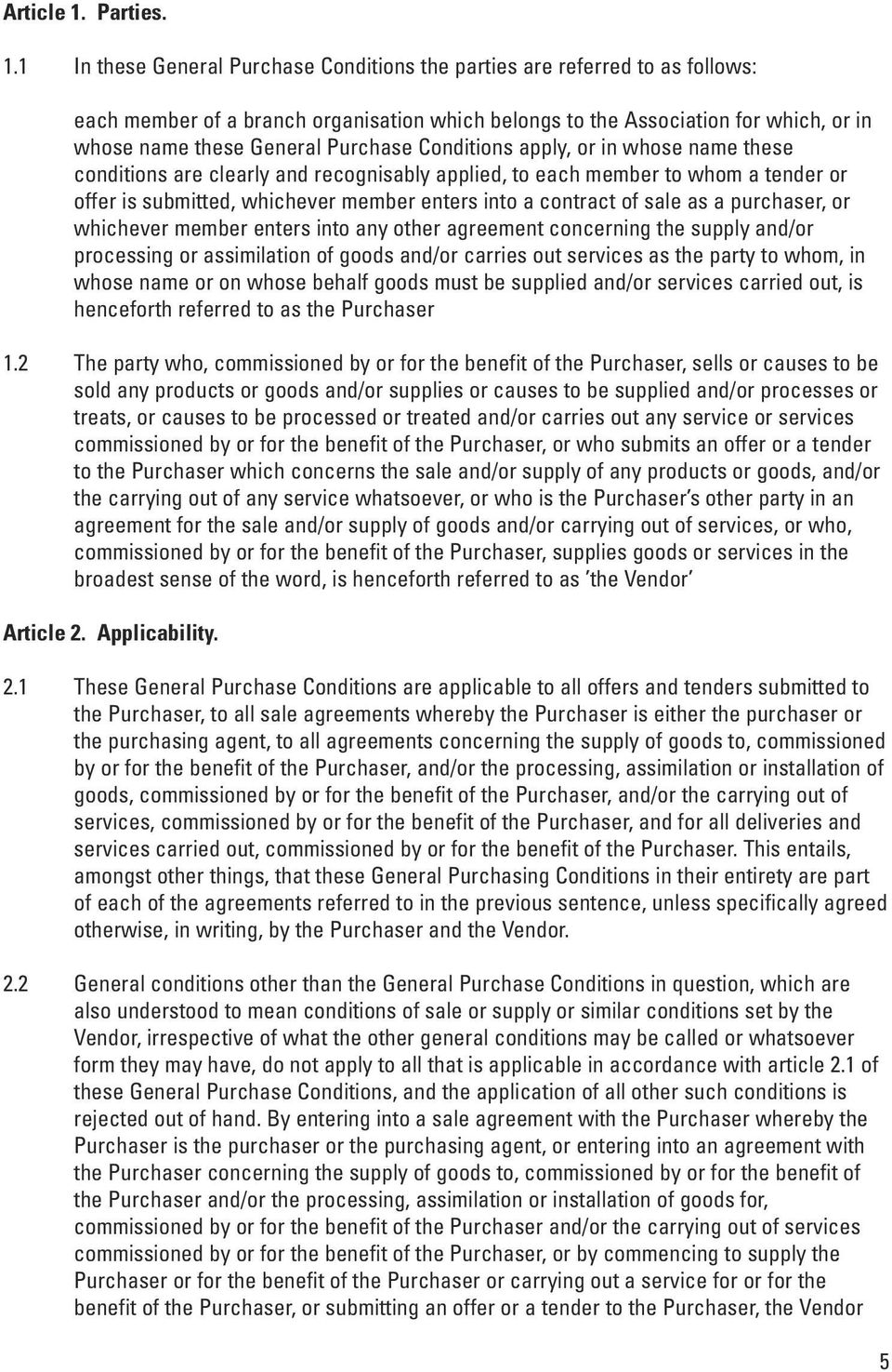 1 In these General Purchase Conditions the parties are referred to as follows: each member of a branch organisation which belongs to the Association for which, or in whose name these General Purchase