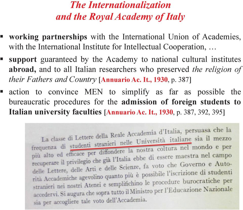 support guaranteed by the Academy to national cultural institutes abroad, and to all Italian researchers who preserved the religion of their