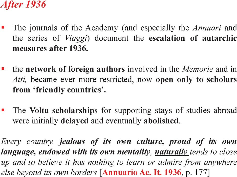 ! The Volta scholarships for supporting stays of studies abroad were initially delayed and eventually abolished.