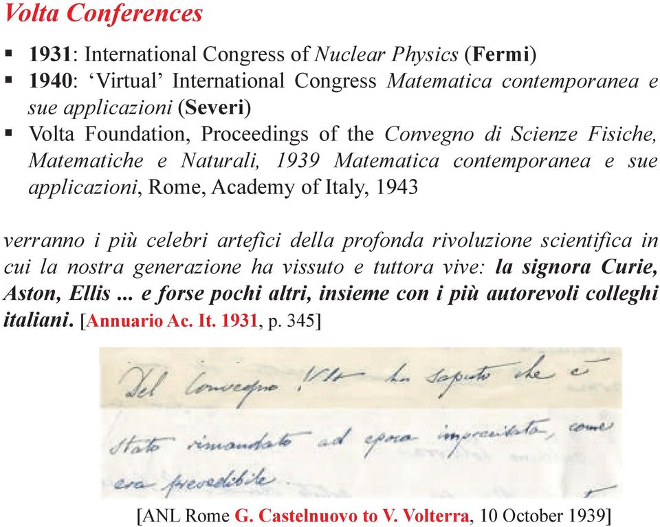 Volta Foundation, Proceedings of the Convegno di Scienze Fisiche, Matematiche e Naturali, 1939 Matematica contemporanea e sue applicazioni, Rome, Academy of Italy,