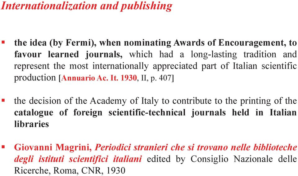 internationally appreciated part of Italian scientific production [Annuario Ac. It. 1930, II, p. 407]!
