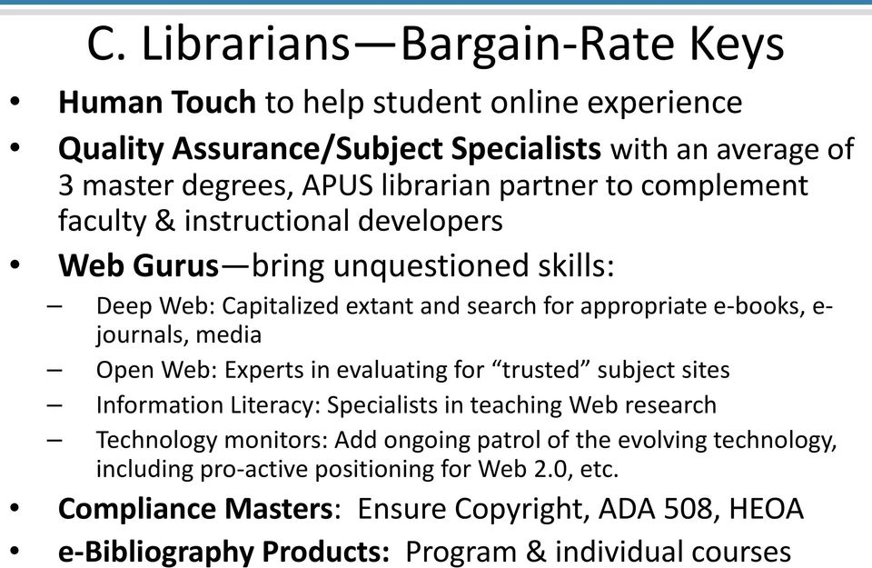 media Open Web: Experts in evaluating for trusted subject sites Information Literacy: Specialists in teaching Web research Technology monitors: Add ongoing patrol of the