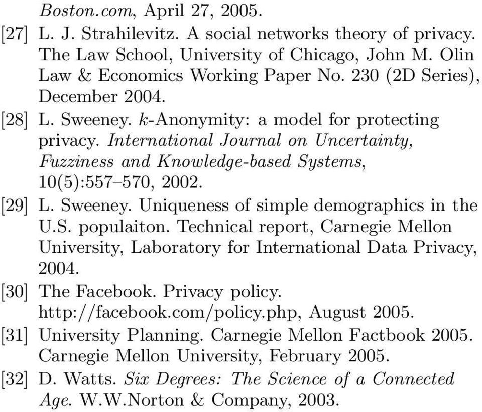 Sweeney. Uniqueness of simple demographics in the U.S. populaiton. Technical report, Carnegie Mellon University, Laboratory for International Data Privacy, 2004. [30] The Facebook. Privacy policy.