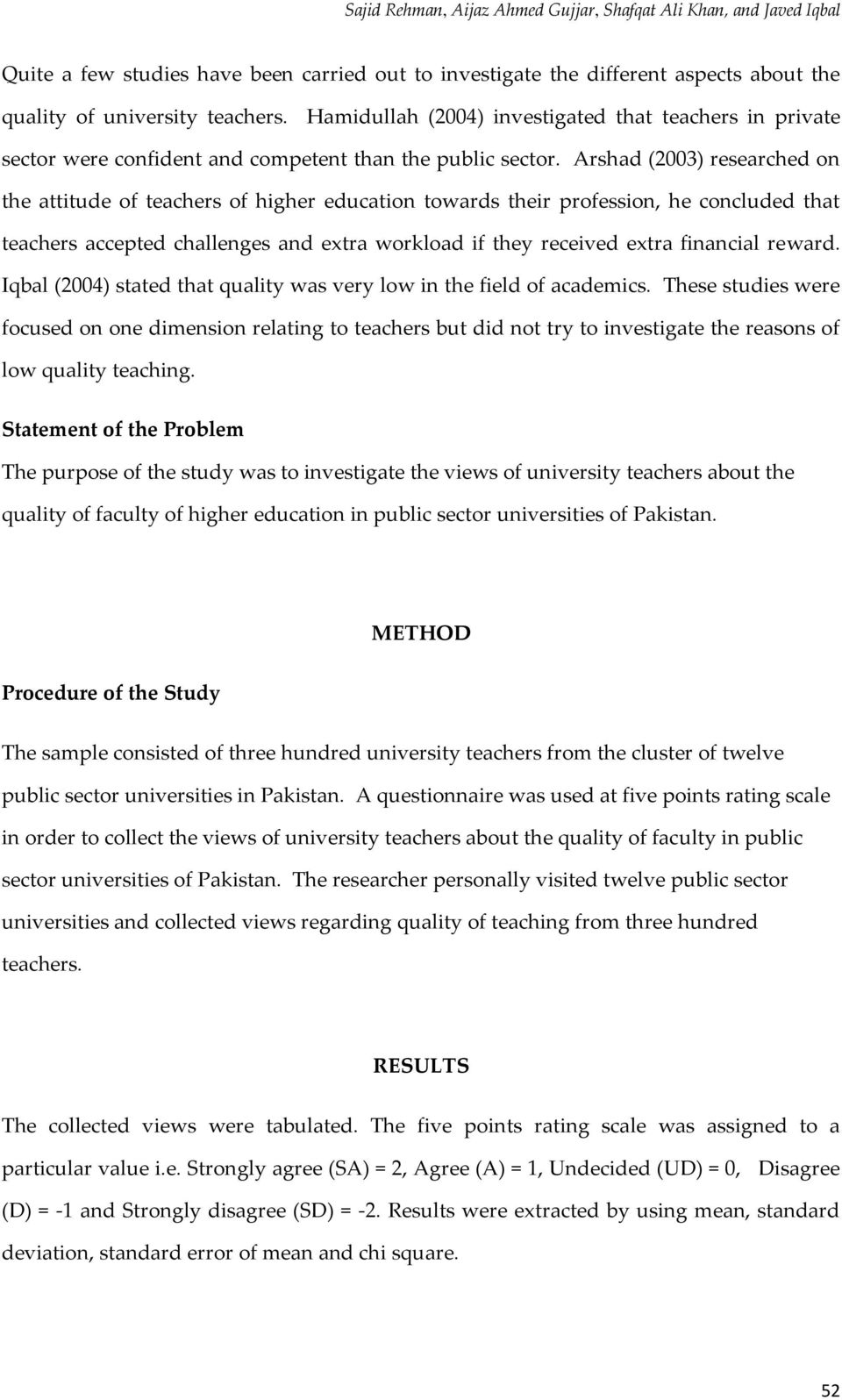 Arshad (2003) researched on the attitude of teachers of higher education towards their profession, he concluded that teachers accepted challenges and extra workload if they received extra financial