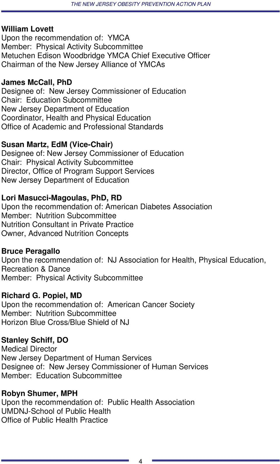 Professional Standards Susan Martz, EdM (Vice-Chair) Designee of: New Jersey Commissioner of Education Chair: Physical Activity Subcommittee Director, Office of Program Support Services New Jersey