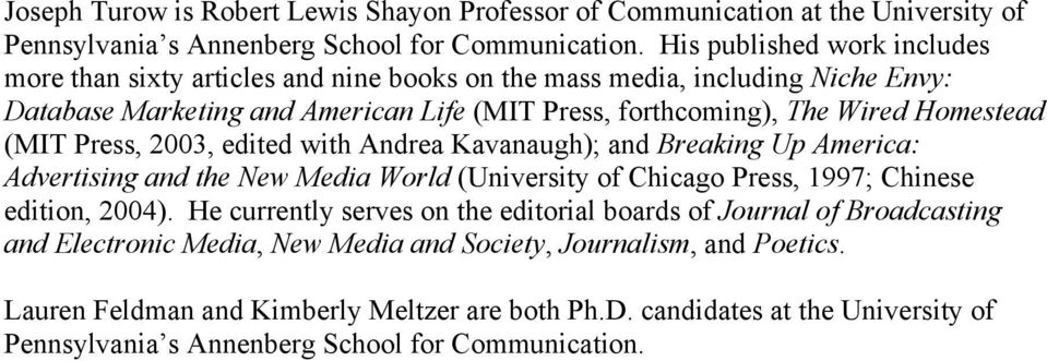 (MIT Press, 2003, edited with Andrea Kavanaugh); and Breaking Up America: Advertising and the New Media World (University of Chicago Press, 1997; Chinese edition, 2004).